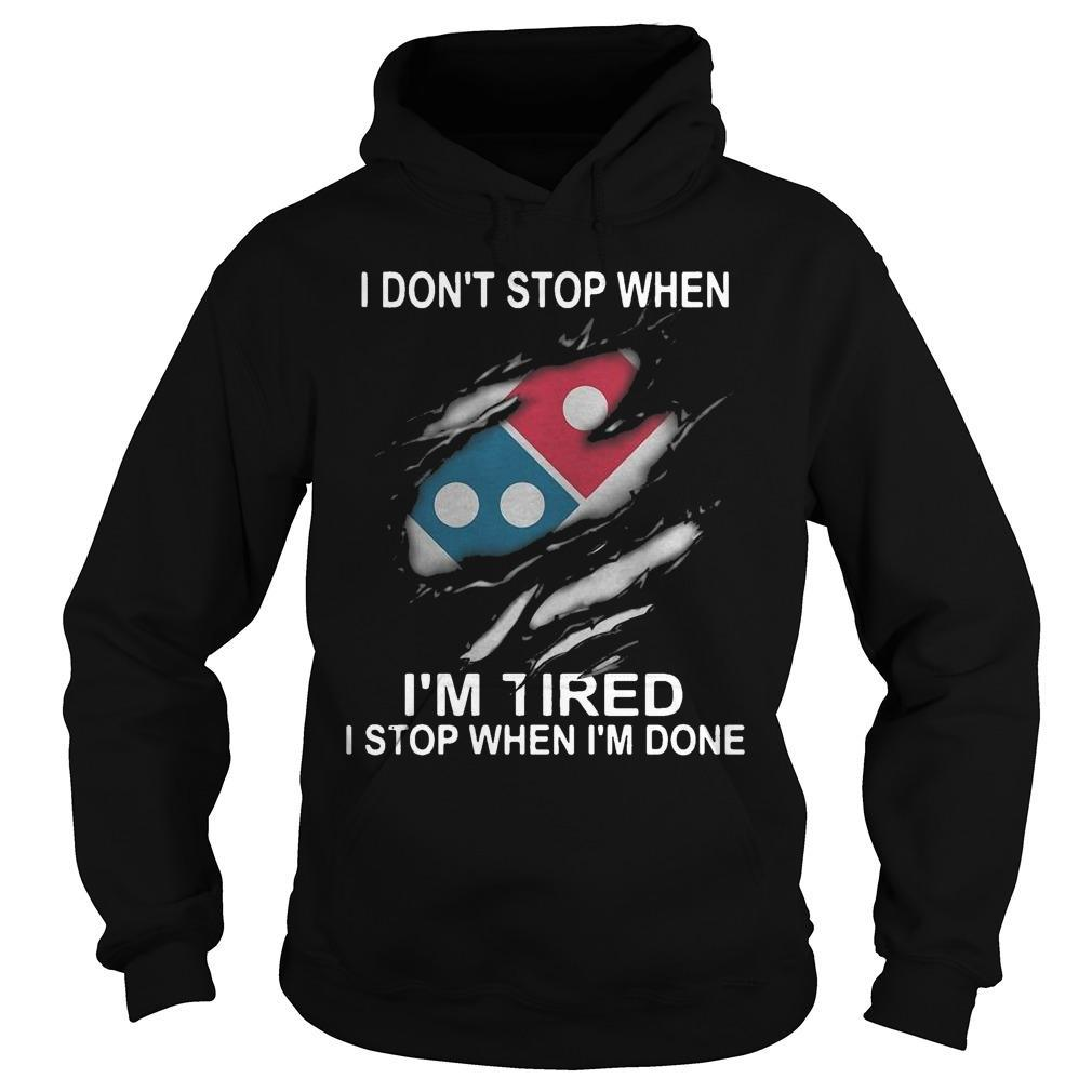 Domino's Pizza I Don't Stop When I'm Tired I Stop When I'm Done Hoodie