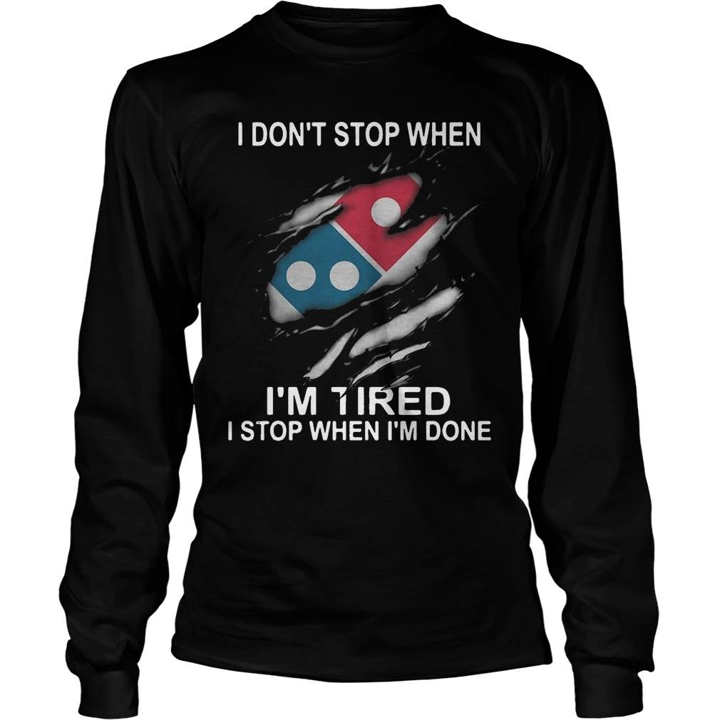 Domino's Pizza I Don't Stop When I'm Tired I Stop When I'm Done Longsleeve