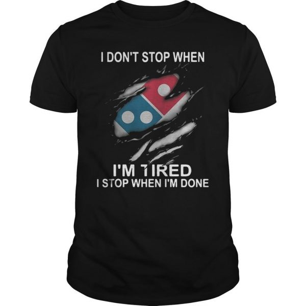 Domino's Pizza I Don't Stop When I'm Tired I Stop When I'm Done Shirt