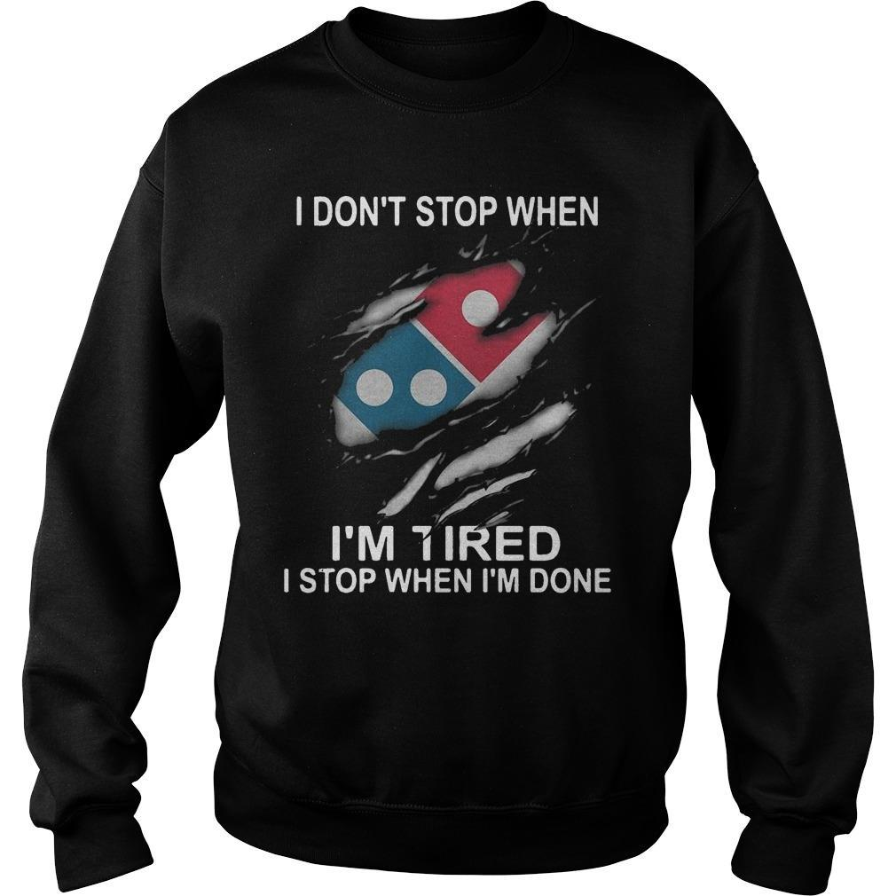 Domino's Pizza I Don't Stop When I'm Tired I Stop When I'm Done Sweater