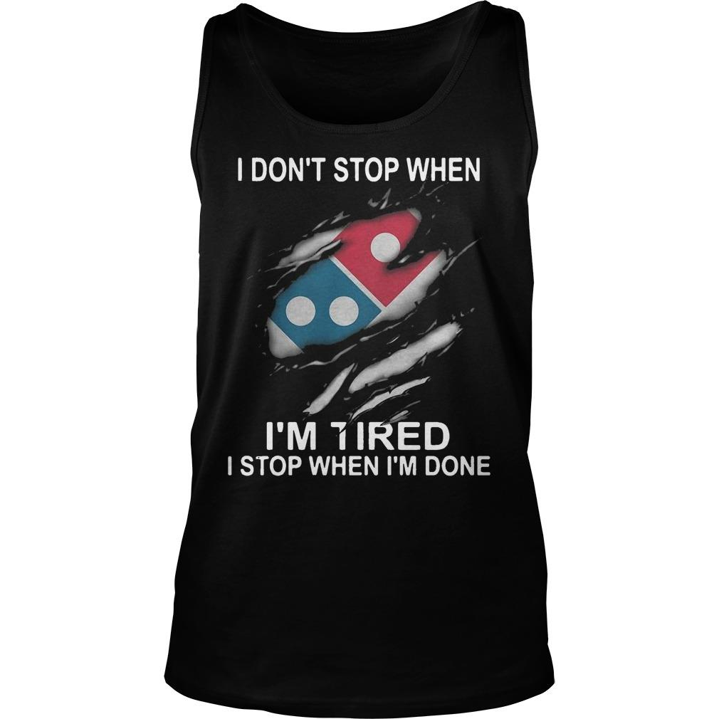 Domino's Pizza I Don't Stop When I'm Tired I Stop When I'm Done Tank Top