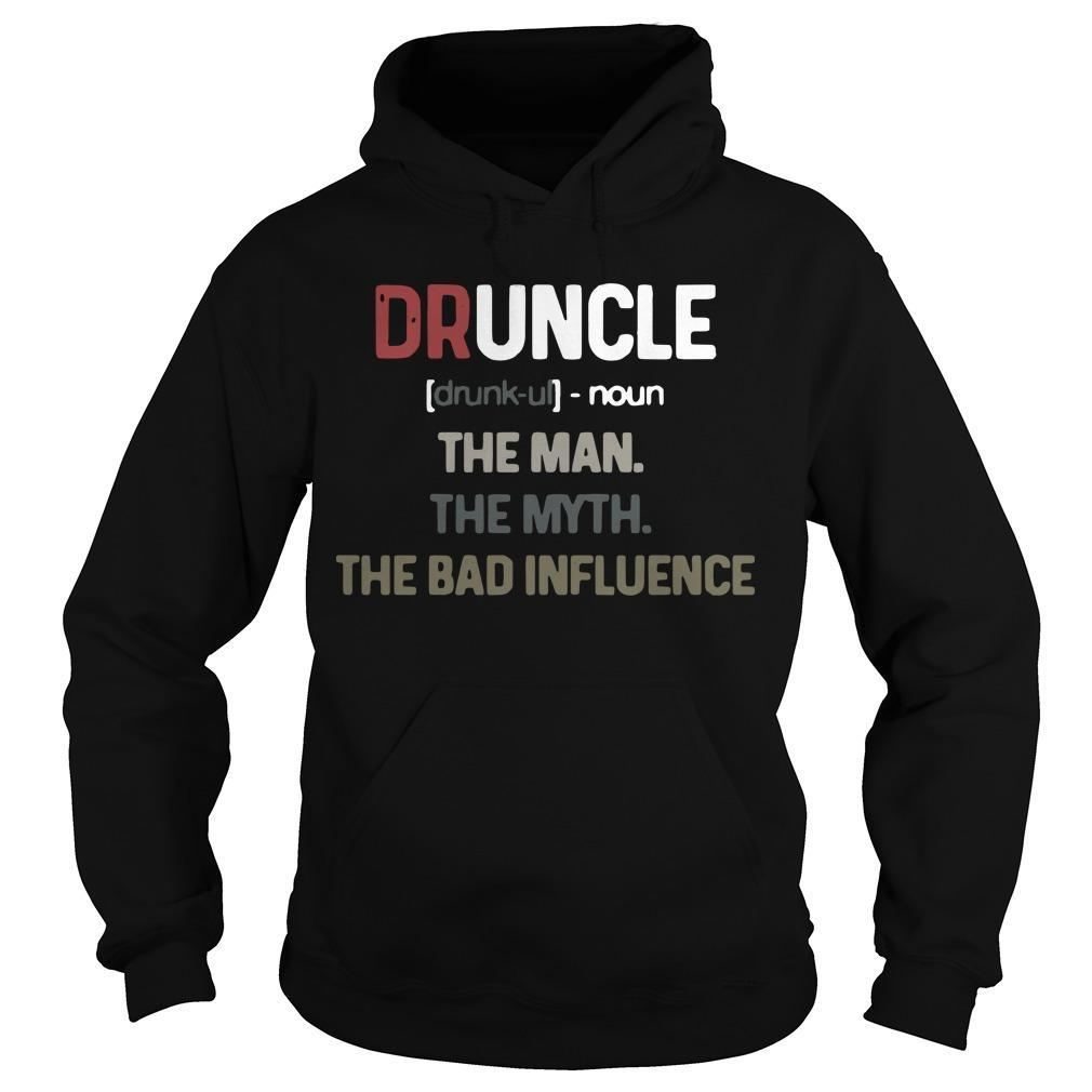 Druncle Noun The Man The Myth The Bad Influence Hoodie