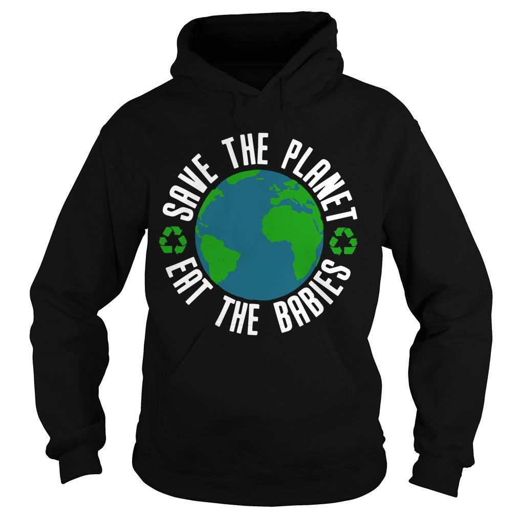 Earth Save The Planet Eat The Babies Hoodie