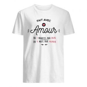 Fait Avec Amour En 2 Minutes Par Papa En 9 Mois Par Maman Shirt
