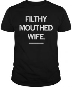 Filthy Mouthed Wife Shirt