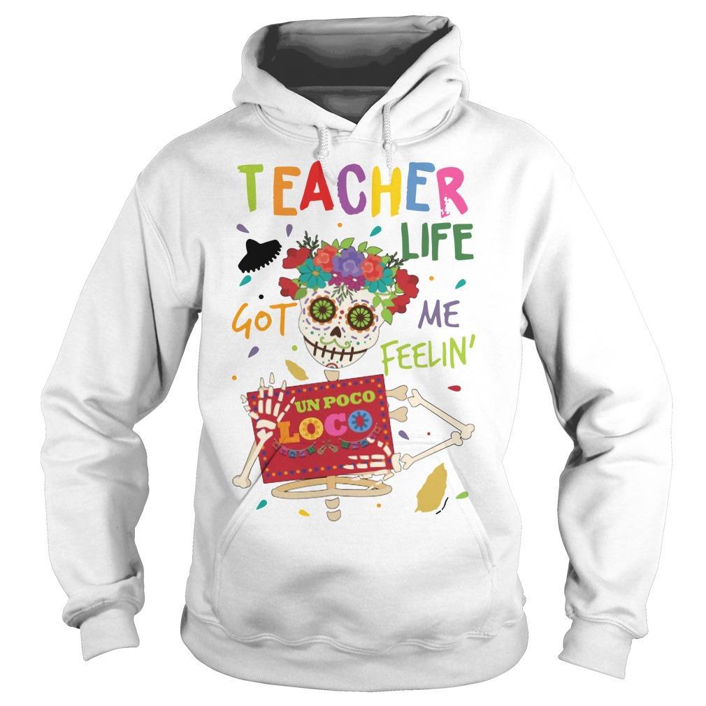 Flower Hippie Skull Teacher Life Got Me Feelin' Un Poco Loco Hoodie