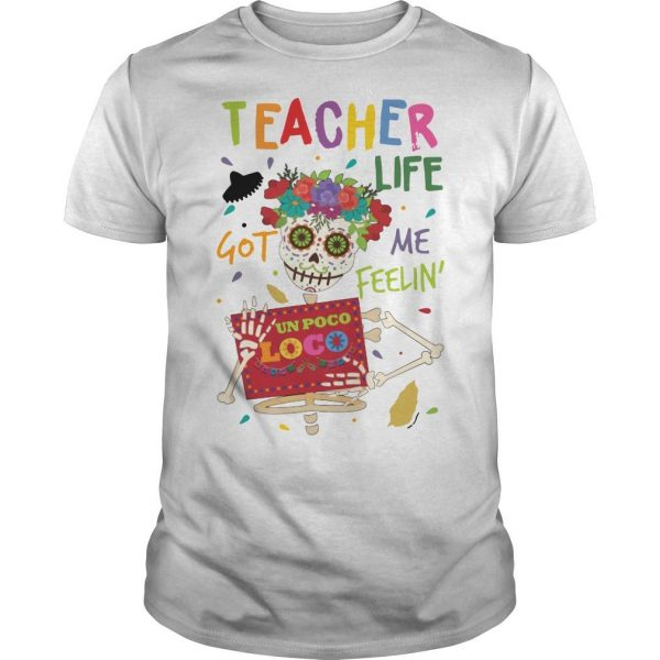 Flower Hippie Skull Teacher Life Got Me Feelin' Un Poco Loco Shirt