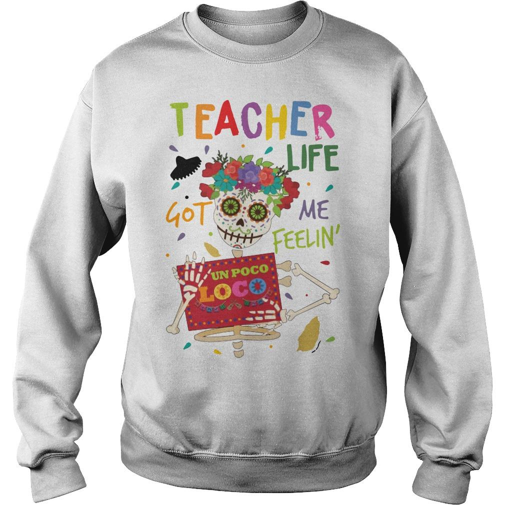 Flower Hippie Skull Teacher Life Got Me Feelin' Un Poco Loco Sweater