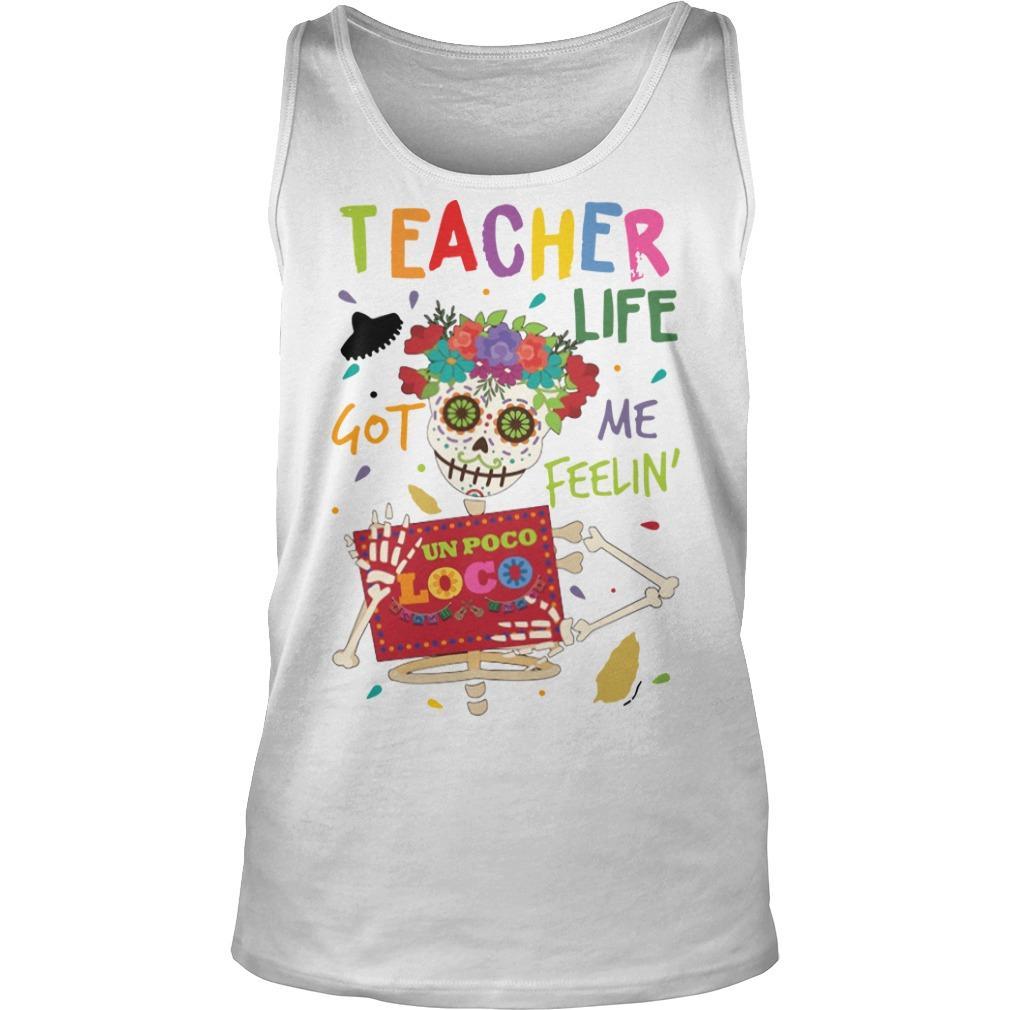 Flower Hippie Skull Teacher Life Got Me Feelin' Un Poco Loco Tank Top