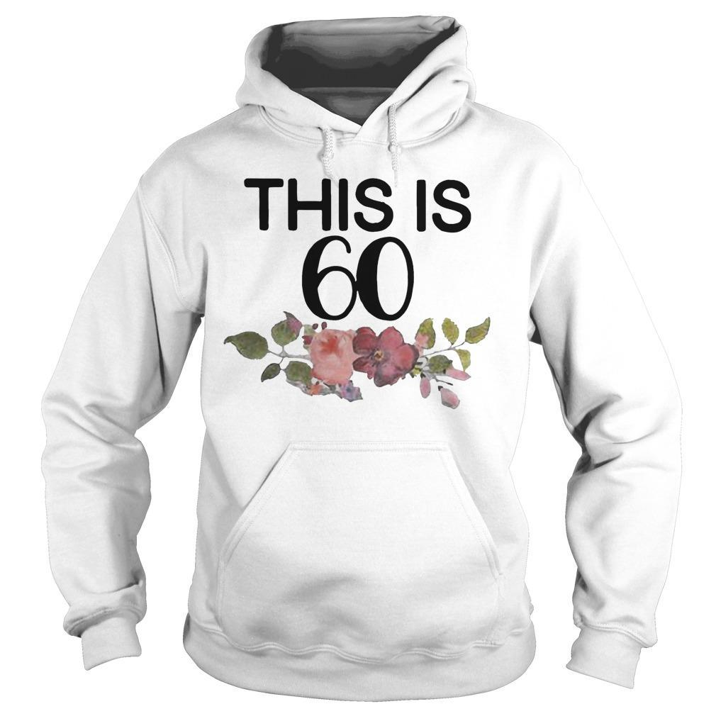 Flower This Is 60 Hoodie