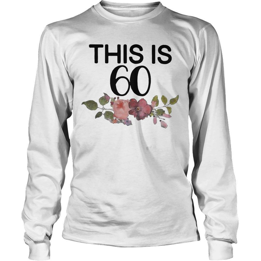 Flower This Is 60 Longsleeve