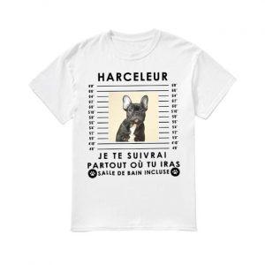 French Bulldog Harceleur Je Te Suivrai Partout Où Tu Iras Salle De Bain Incluse Shirt