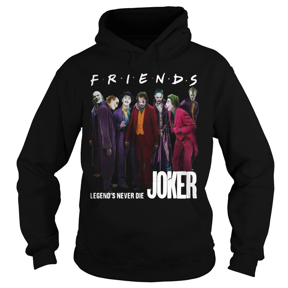 Friends Tv Show Legends Never Die Joker Hoodie
