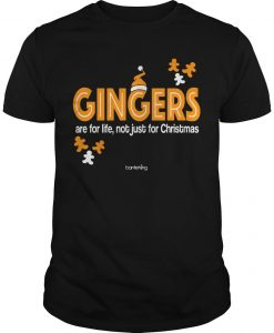 Gingers Are For Life Not Just For Christmas Shirt