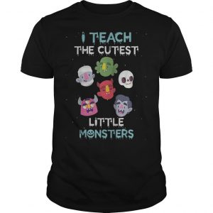 Halloween I Teach The Cutest Little Monsters Shirt