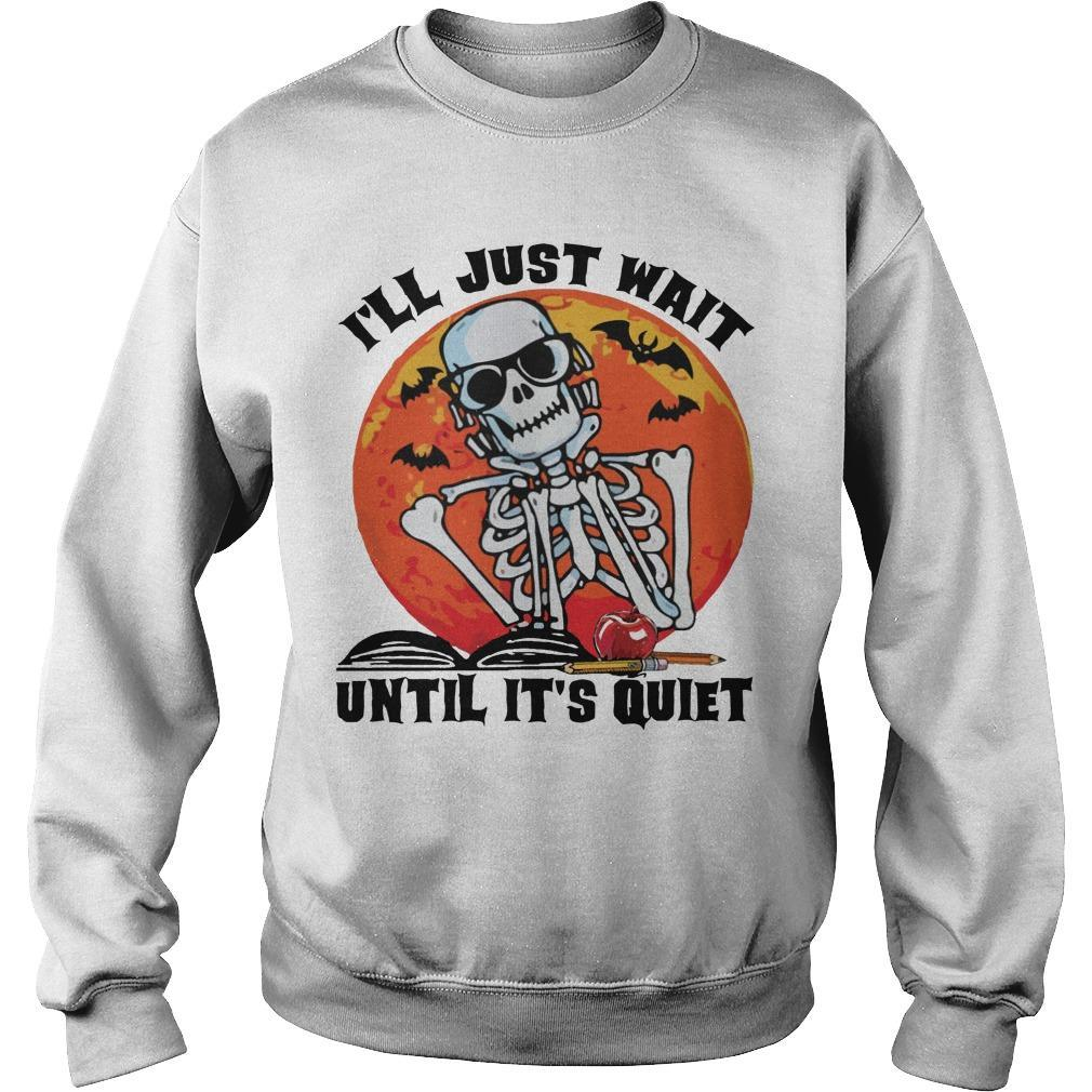 Halloween Skeleton I'll Just Wait Until It's Quiet Sweater