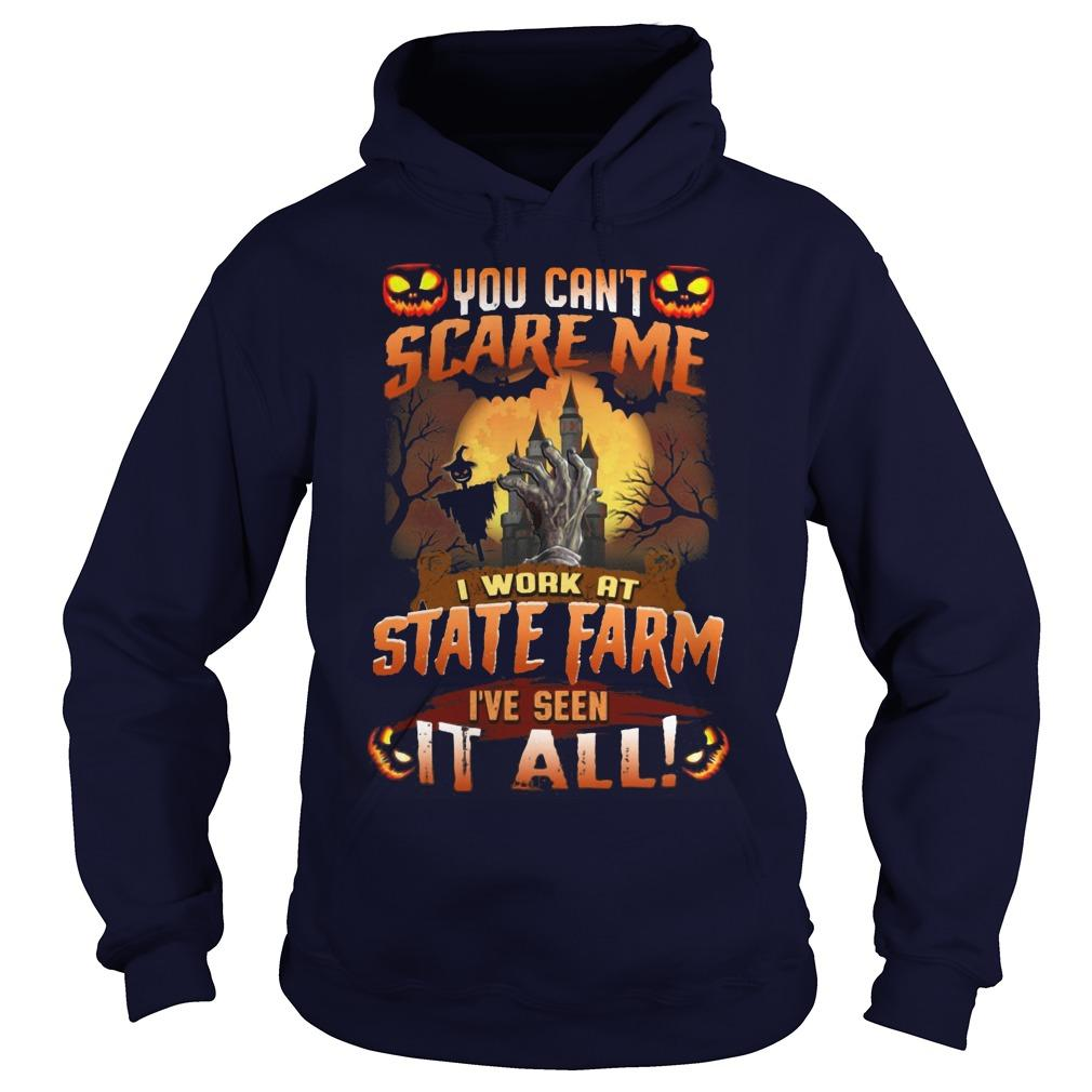 Halloween You Can't Scare Me I Work At State Farm I've Seen It All Hoodie
