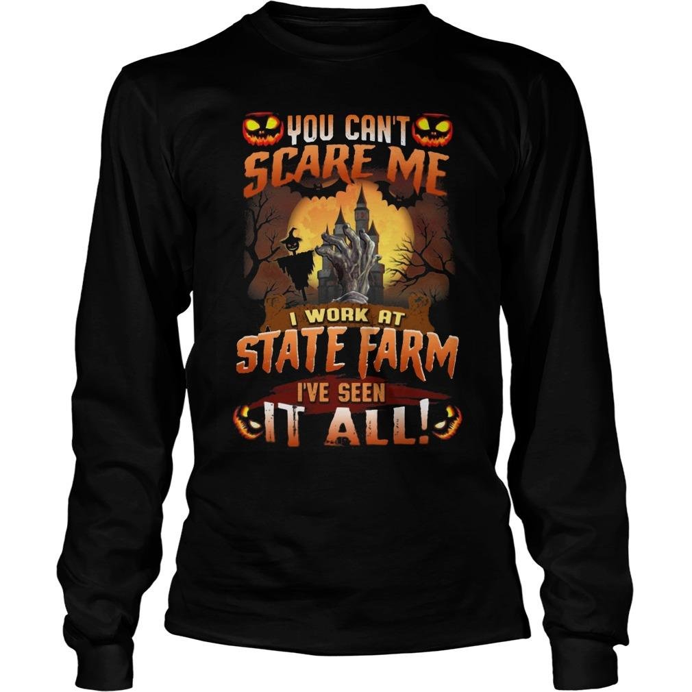 Halloween You Can't Scare Me I Work At State Farm I've Seen It All Longsleeve