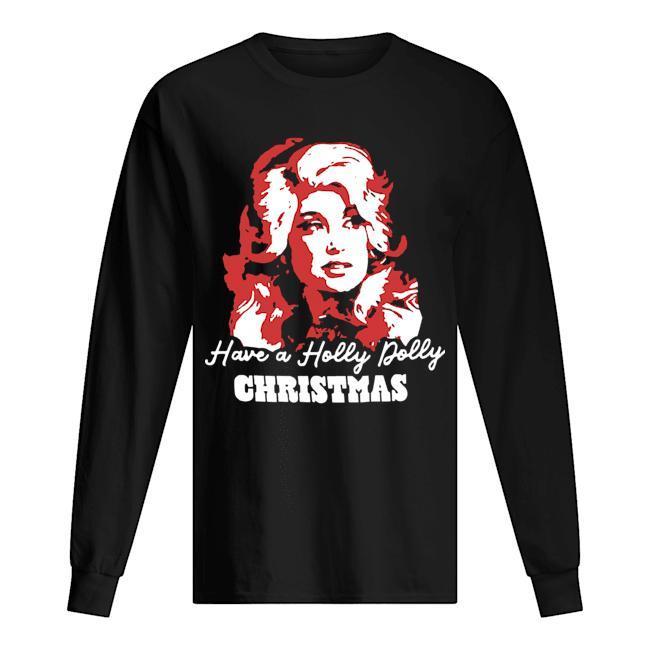 Have A Holly Dolly Christmas Longsleeve
