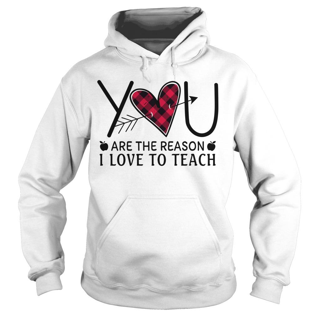 Heart You Are The Reason I Love To Teach Hoodie