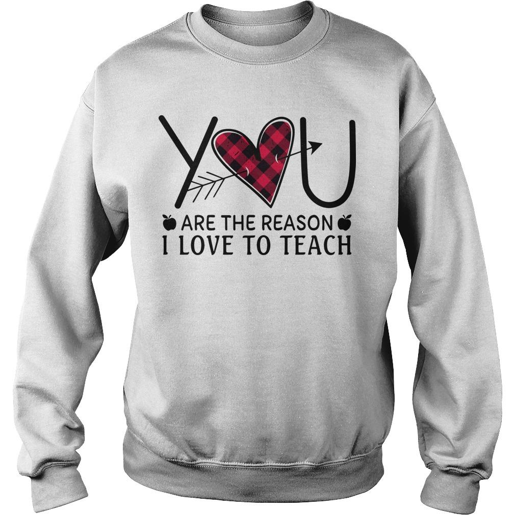 Heart You Are The Reason I Love To Teach Sweater