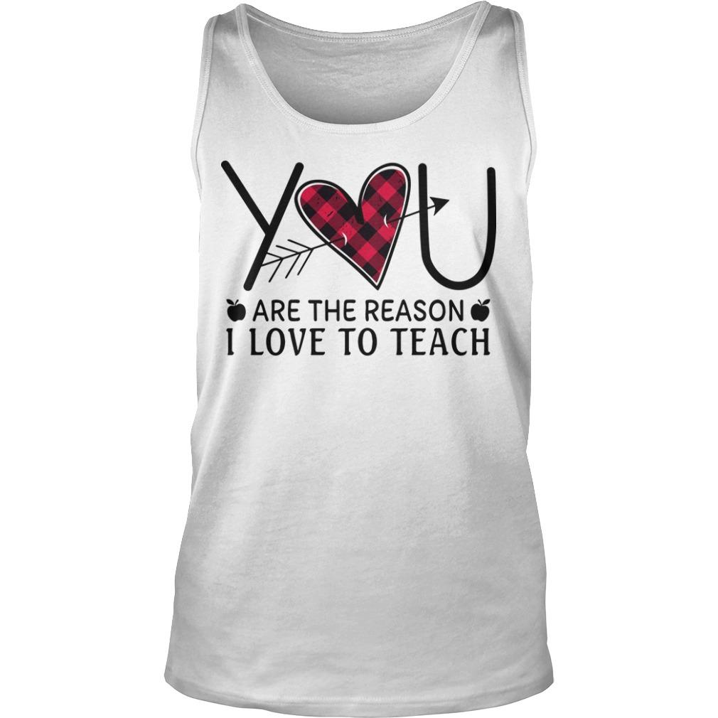Heart You Are The Reason I Love To Teach Tank Top