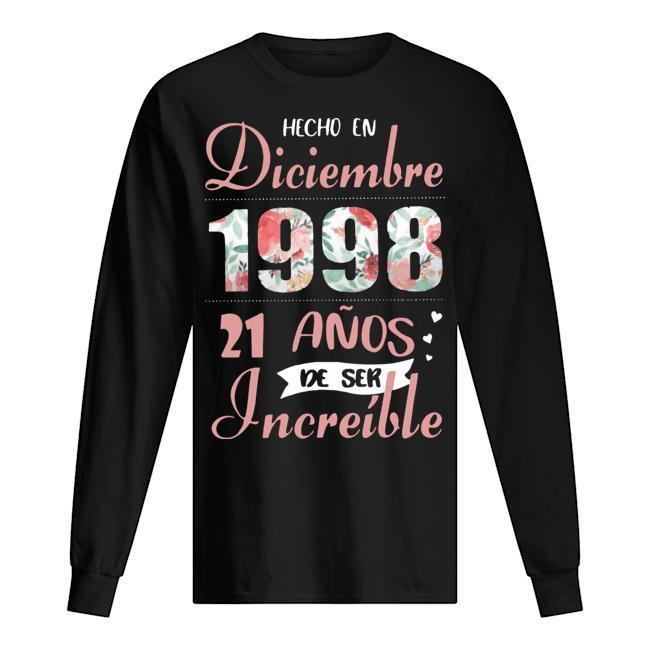 Hecho En Diciembre 1998 21 Anos De Ser Increíble Longsleeve