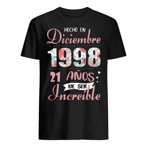Hecho En Diciembre 1998 21 Anos De Ser Increíble Shirt