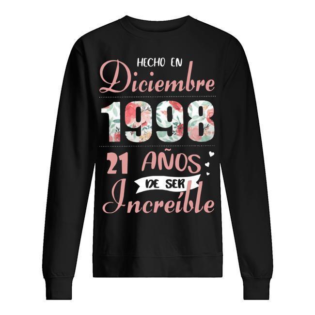 Hecho En Diciembre 1998 21 Anos De Ser Increíble Sweater