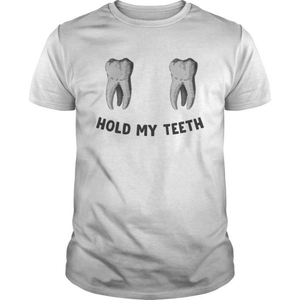 Hold My Teeth Shirt