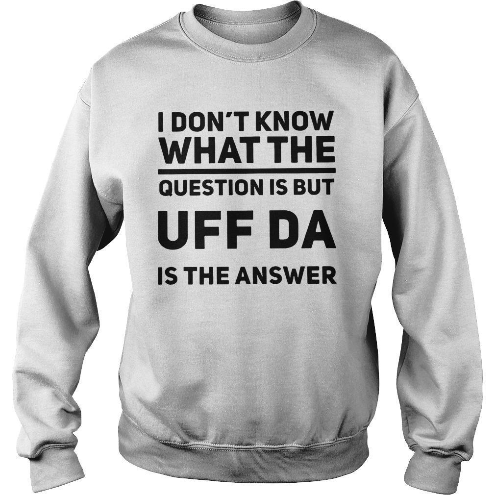 I Don't Know What The Question Is But UFF Da Is The Answer Sweater