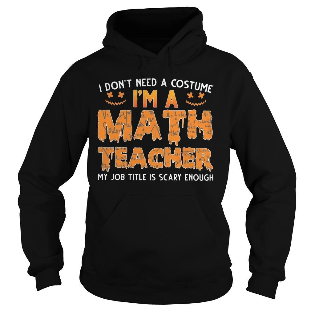 I Don't Need A Customer I'm A Math Teacher My Job Title Is Scary Enough Hoodie