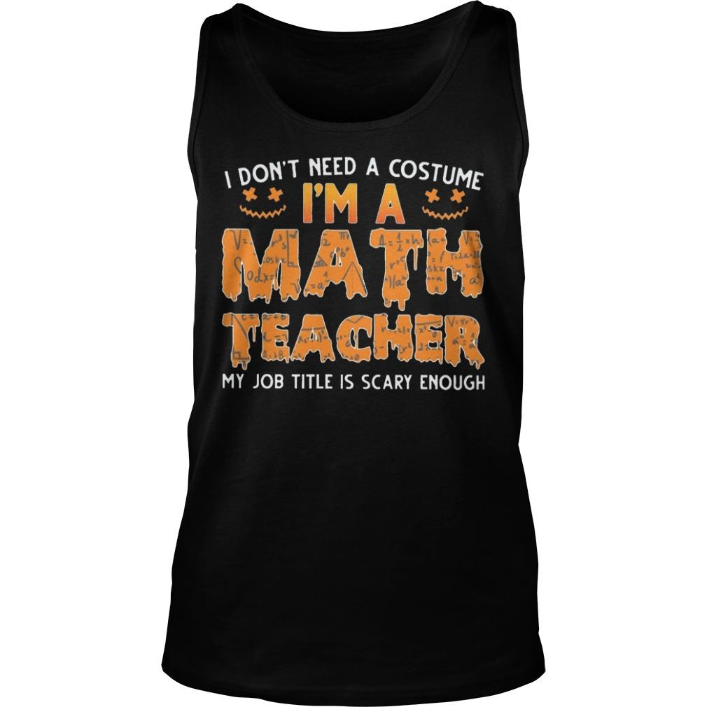 I Don't Need A Customer I'm A Math Teacher My Job Title Is Scary Enough Tank Top