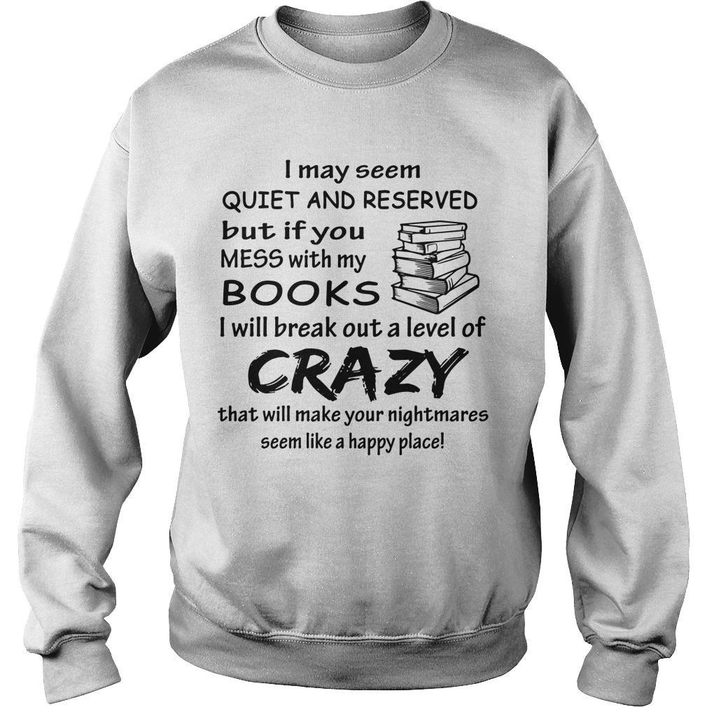 I May Seem Quiet And Reserved But If You Mess With My Books Sweater