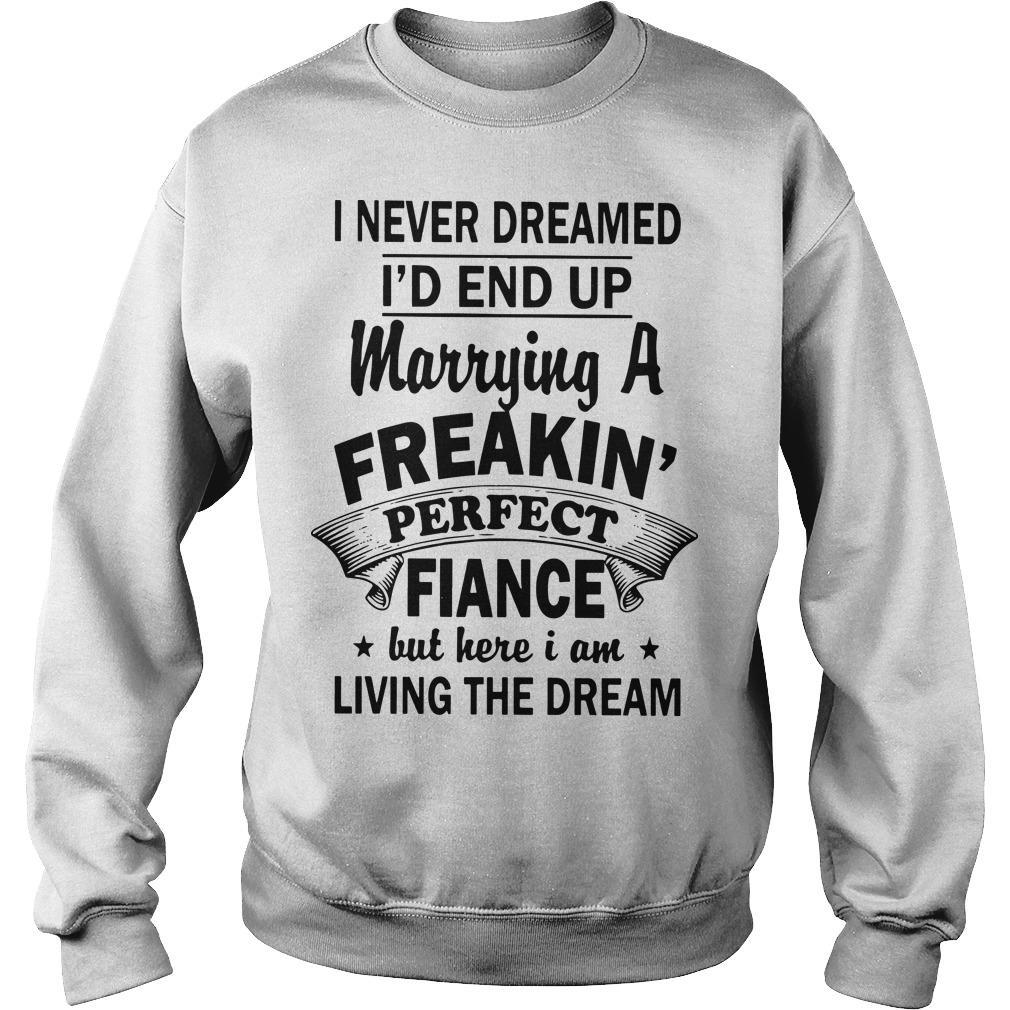 I Never Dreamed I'd End Up Marrying A Freakin' Perfect Fiance But Here I Am Sweater