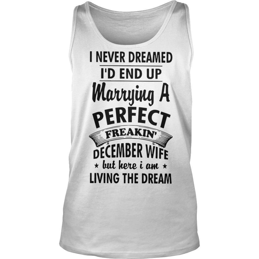 I Never Dreamed I'd End Up Marrying A Perfect Freakin' December Wife But Here I Am Tank Top