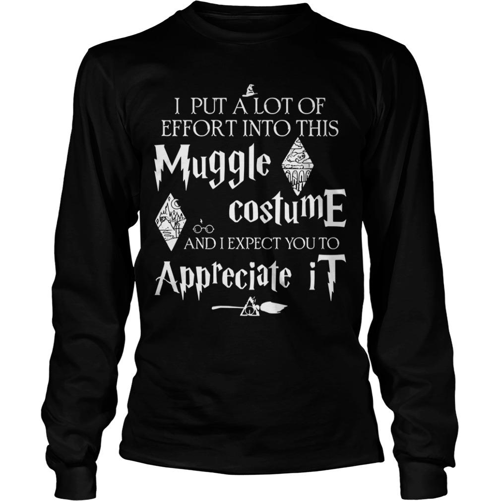 I Put A Lot Of Effort Into This Muggle Costume And I Expect You To Appreciate It Longsleeve
