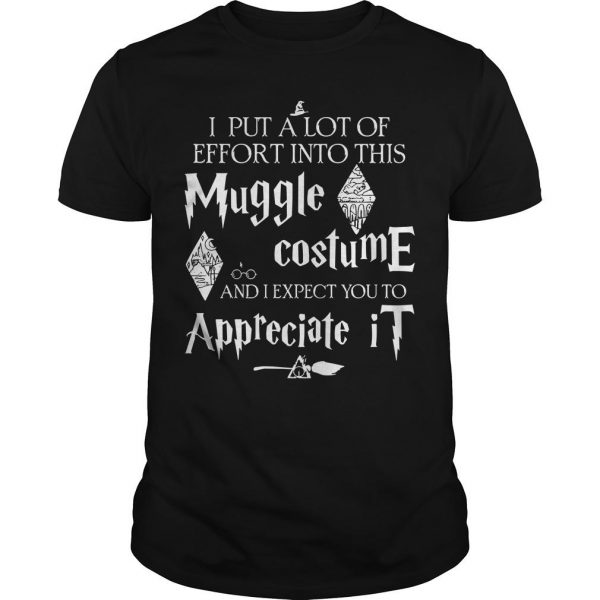 I Put A Lot Of Effort Into This Muggle Costume And I Expect You To Appreciate It Shirt