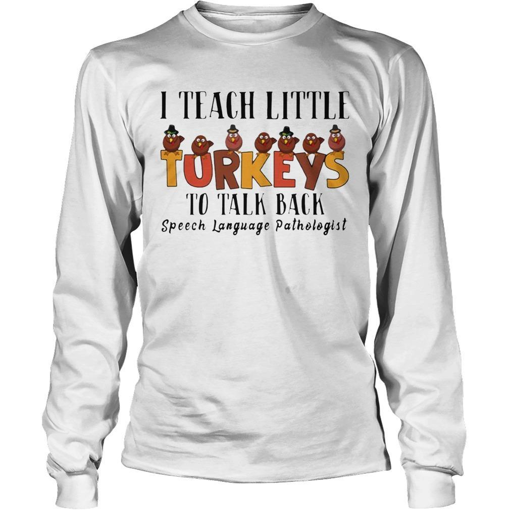 I Teach Little Turkeys To Talk Back Speech Language Pathologist Longsleeve