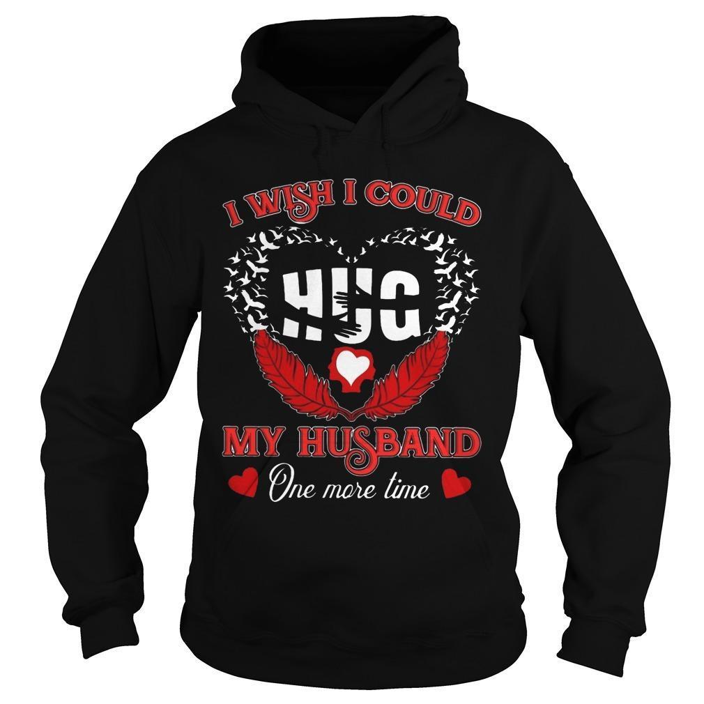 I Wish I Could Hug My Husband One More Time Hoodie