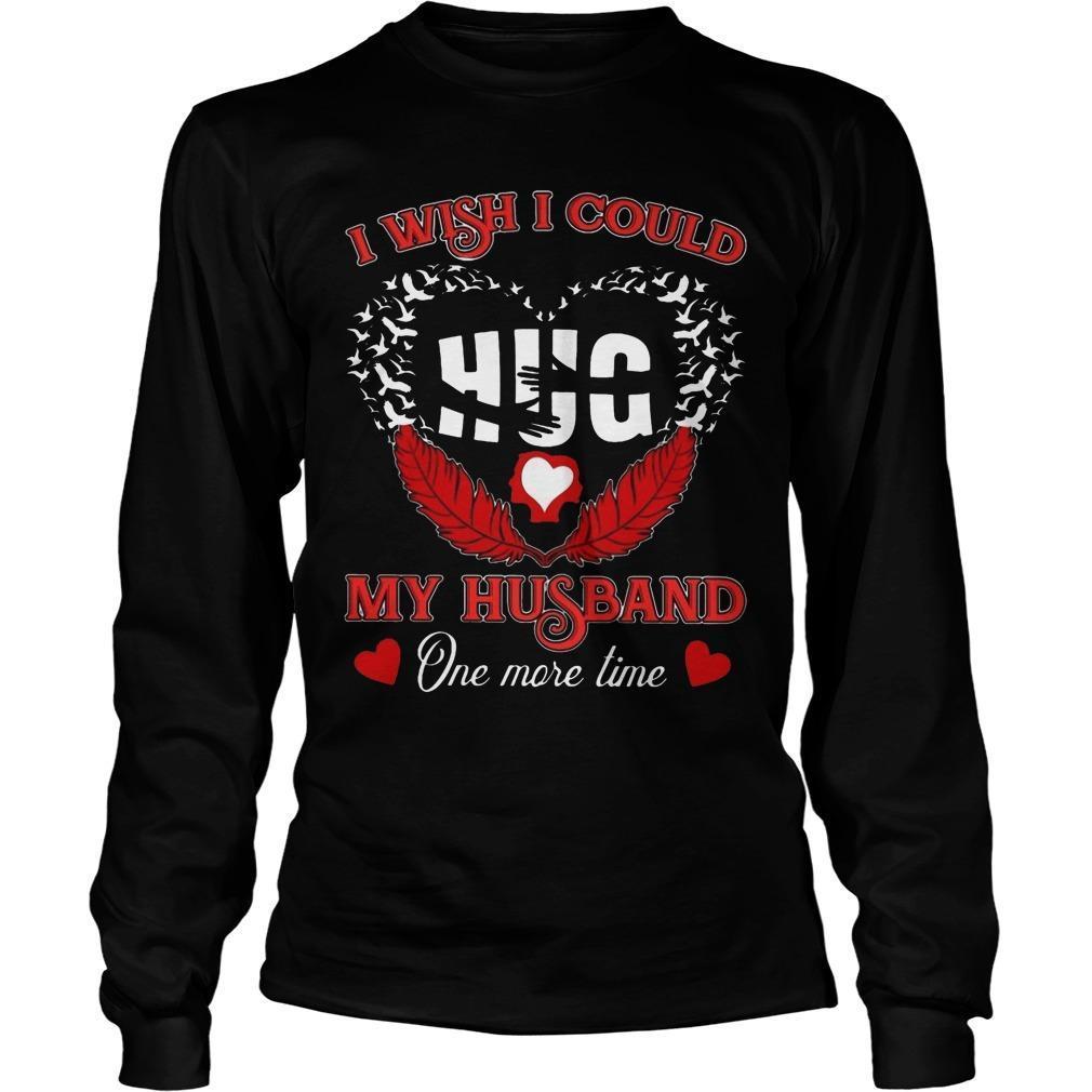 I Wish I Could Hug My Husband One More Time Longsleeve