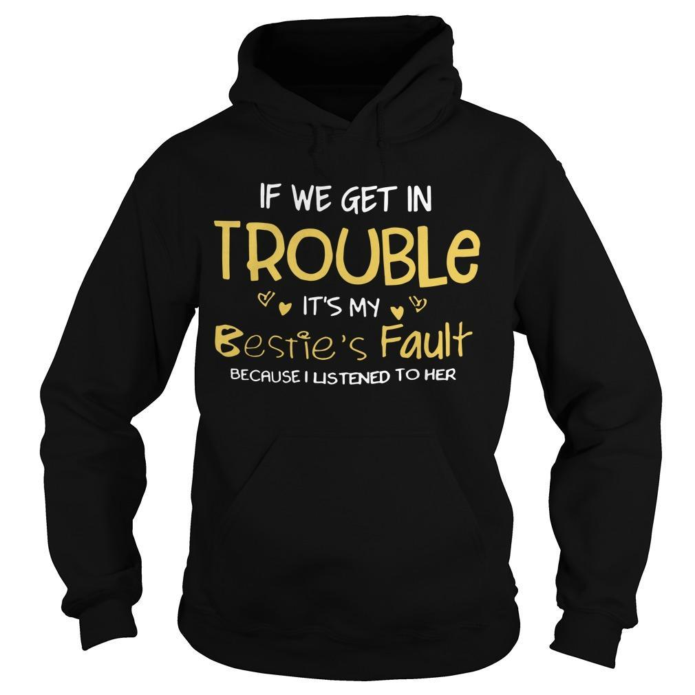If We Get In Trouble It's My Bestie's Fault Because I Listened To Her Hoodie