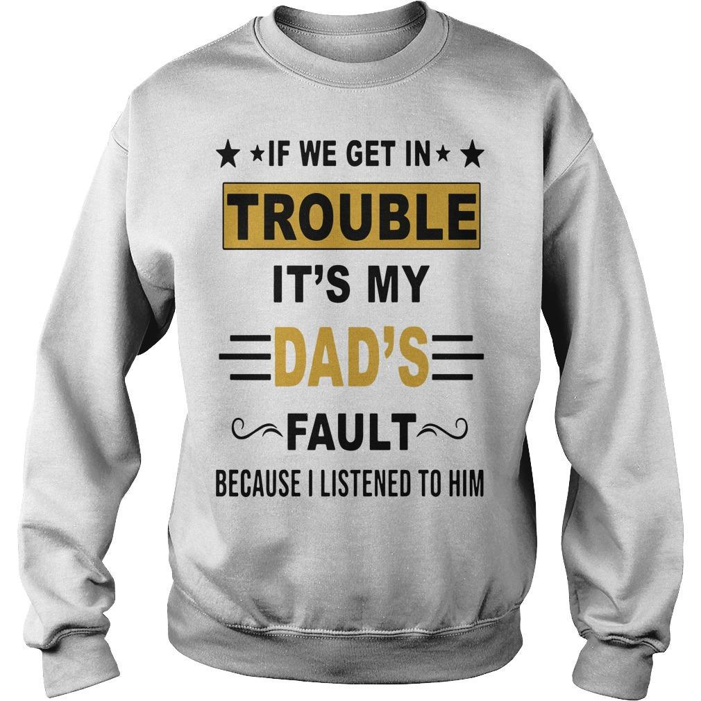 If We Get In Trouble It's My Dad's Fault Because I Listened To Him Sweater