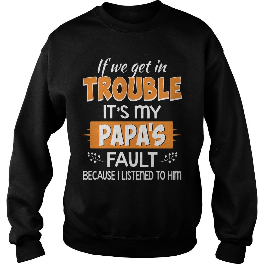If We Get In Trouble It's My Papa's Fault Because I Listened To Him Sweater