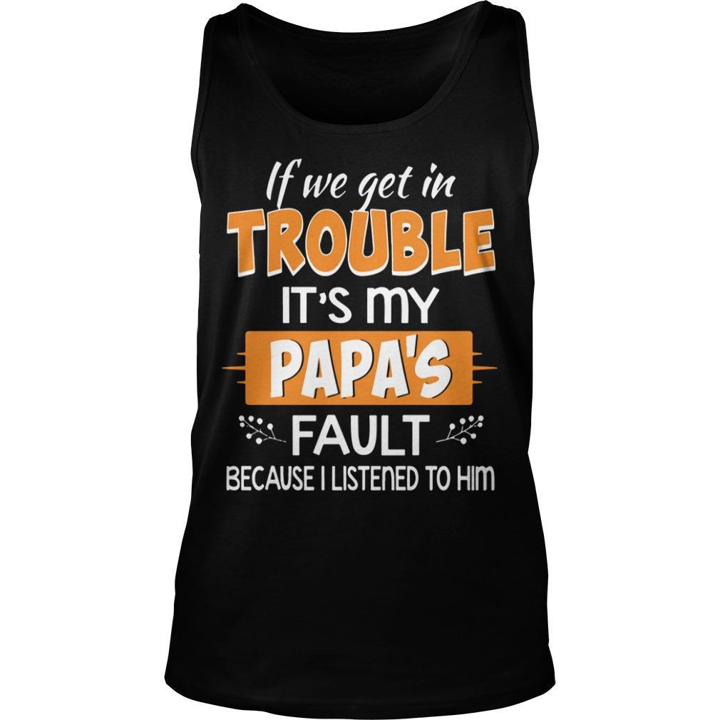 If We Get In Trouble It's My Papa's Fault Because I Listened To Him Tank Top