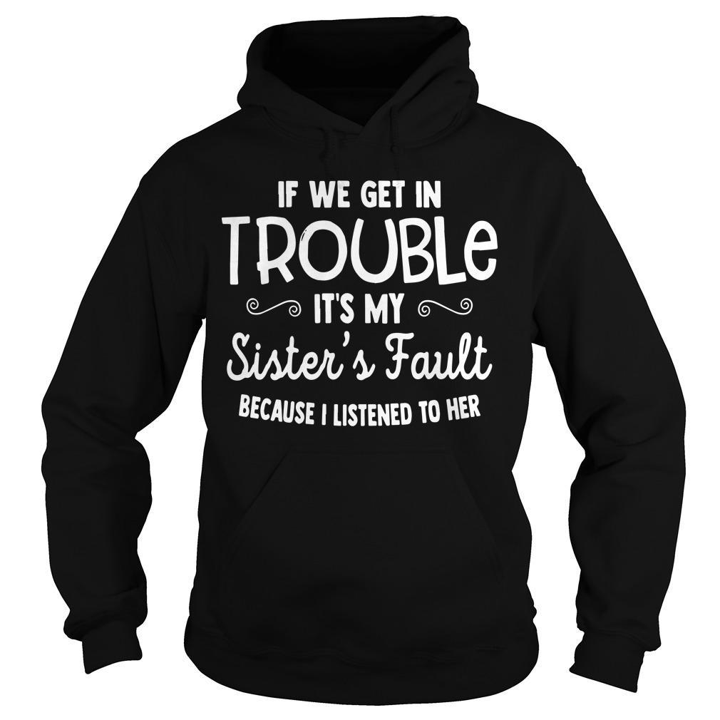 If We Get In Trouble It's My Sister's Fault Because I Listened To Her Hoodie