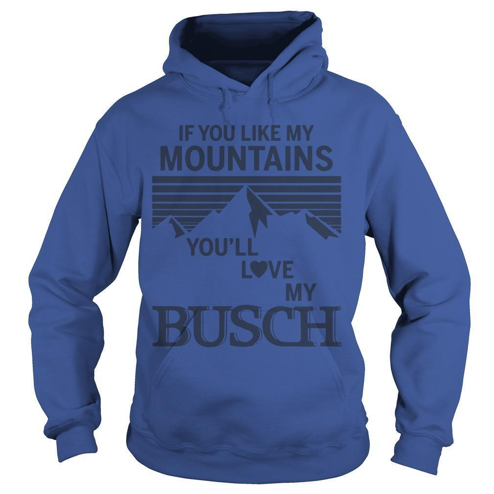 If You Like My Mountains You'll Love My Busch Hoodie