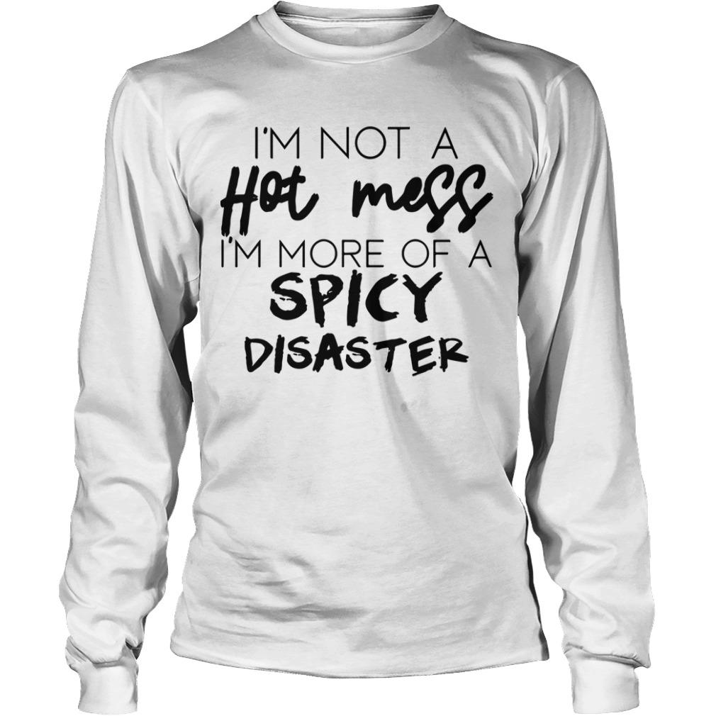 I'm Not A Hot Mess I'm More Of A Spicy Disaster Longsleeve