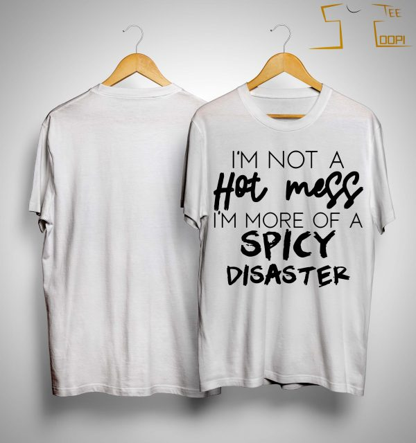I'm Not A Hot Mess I'm More Of A Spicy Disaster Shirt