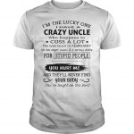 I'm The Lucky One I Have A Crazy Uncle He Was Born In February Shirt
